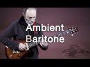 Ambient Guitar Meditation 17 1 Baritone Guitar Strymon Riverside DIG Neunaber Immerse