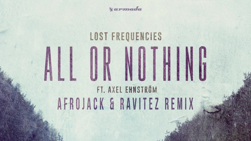 Lost Frequencies feat. Axel Ehnström - All Or Nothing (Afrojack Ravitez Remix)
