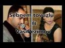 Sebnem ft Vasif Kiminle yasayirsan ozun bil 2017 YENI !