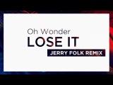 Oh Wonder - Lose It (Jerry Folk Remix) (Lyrics  Lyric Video)