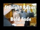 Haircut Tutorial-Straight Razor Bald Fade