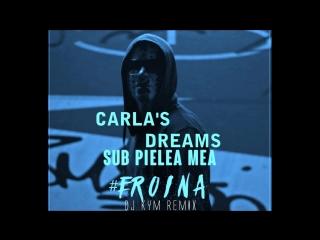 Carlas Dreams - Sub Pielea Mea (Dj Kym Remix)