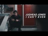 jughead jones  i can't even