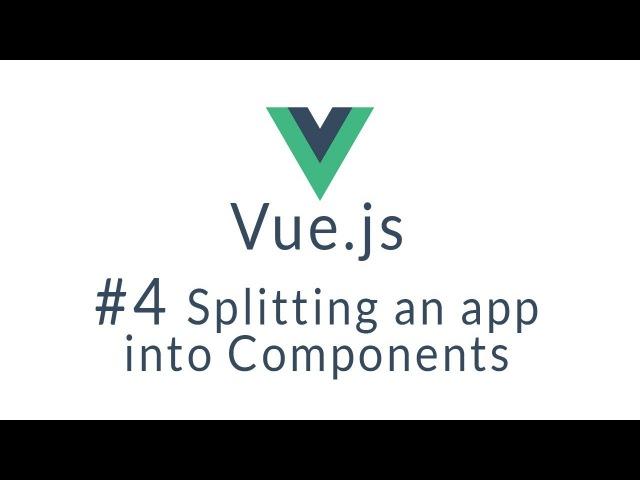 Vue Tutorial 4 - Break up your app into Vue Components