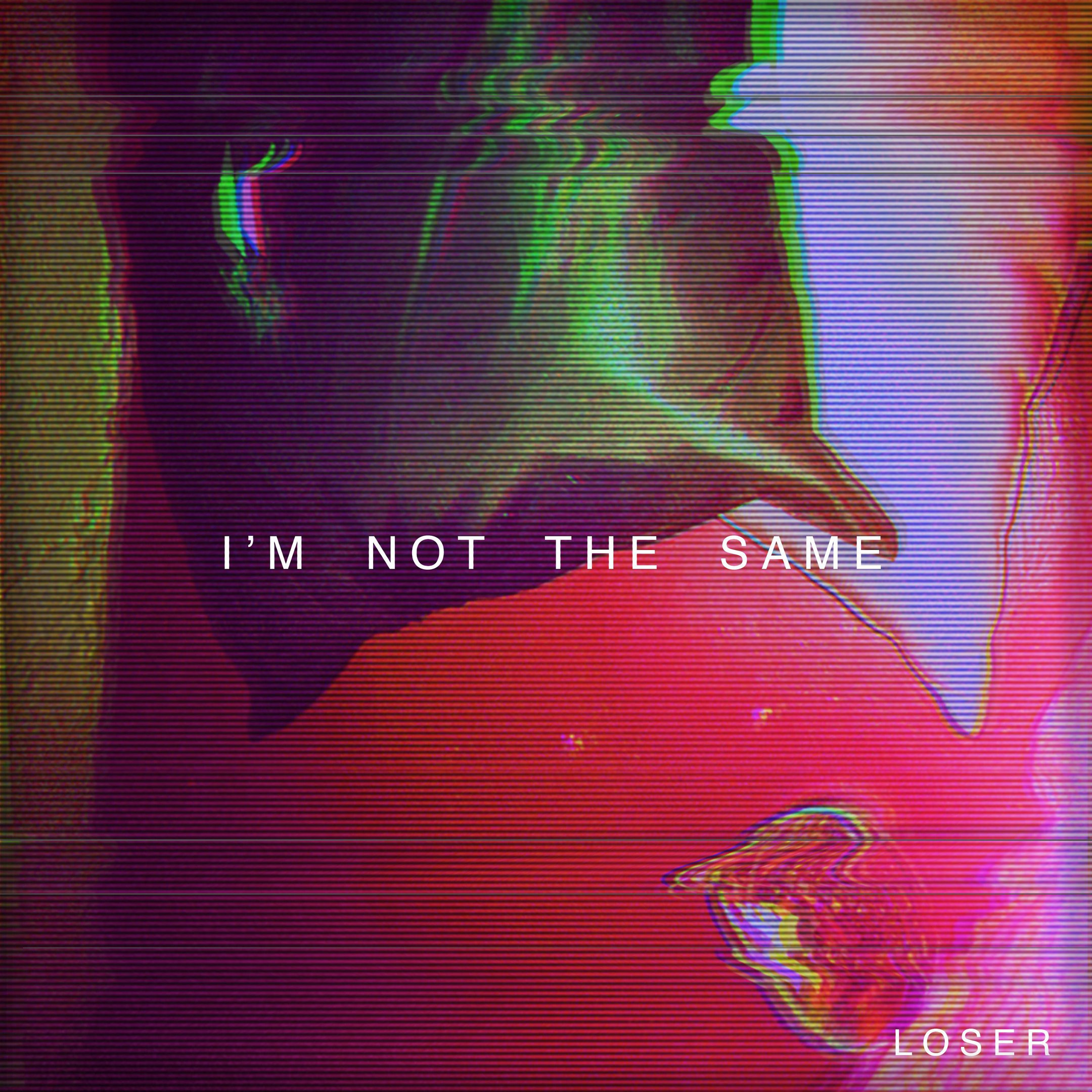Loser - I'm Not the Same (2017)