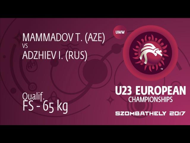 Qual. FS - 65 kg T. MAMMADOV (AZE) df. I. ADZHIEV (RUS), 2-2