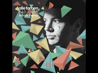 Alle Farben – Bad Ideas (Amice Remix)
