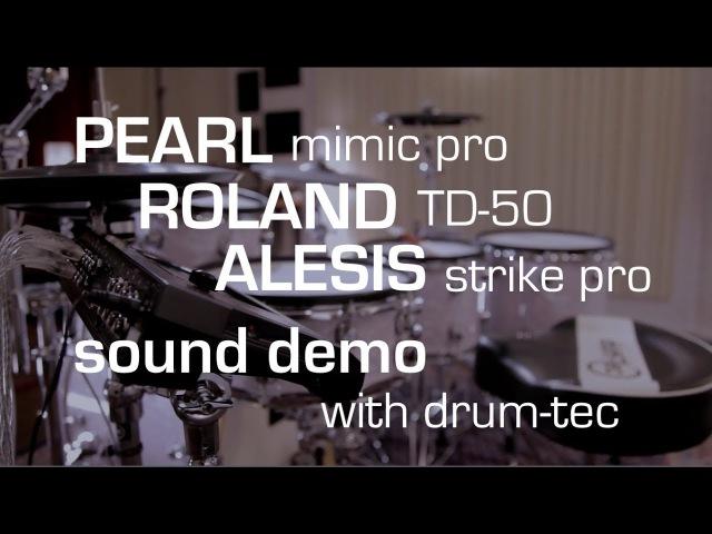 Pearl Mimic Pro vs Roland TD-50 vs Alesis Strike Pro sound demo with drum-tec
