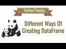 Python Pandas Tutorial 3: Different Ways Of Creating DataFrame