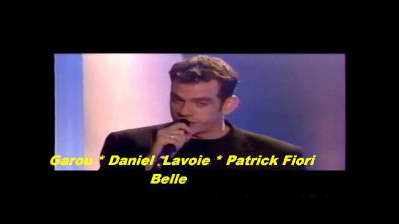 Garou, Daniel Lavoie Patrick Fiori - Belle