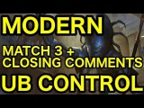 MODERN Under the Microscope UB Control vs. Storm (Match 3 + Closing Comments)