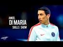 Angel Di Maria 2017 ● Amazing Skills Goals ● HD