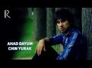 Ahad Qayum - Chin yurak Ахад Каюм - Чин юрак
