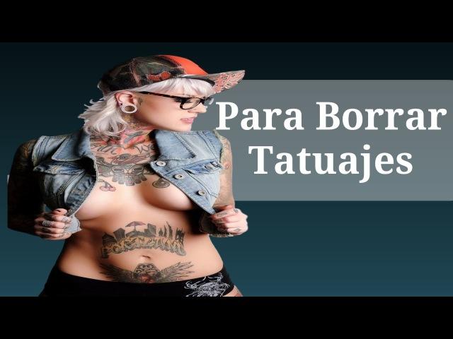 Crema Para Borrar Tatuajes, Como Borrar Un Tatuaje De Forma Casera, Borrar Tatuaje De Forma Casera