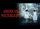 Американский призрак  American Poltergeist (2015)
