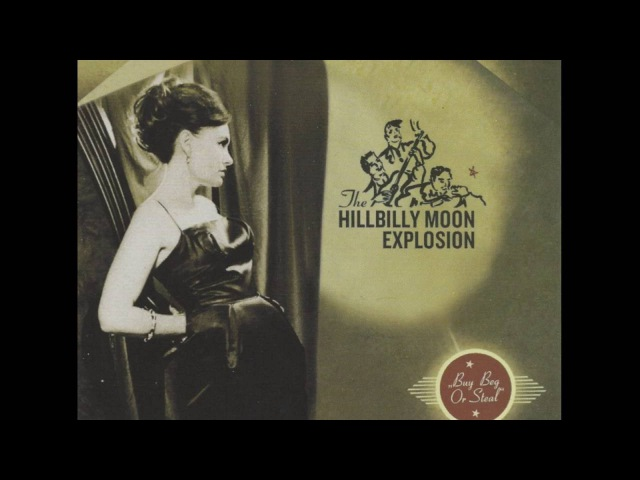 The Hillbilly Moon Explosion Buy Beg Or Steal 2011 Full Album
