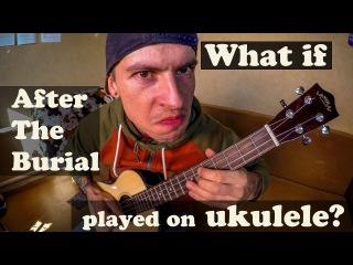 What if After The Burial played on ukulele?