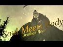 Brother Bear | Soul Meets Body