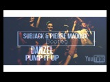 Danzel - Pump It Up (Subjack &amp Pierre Maddox Bootleg) 2k17