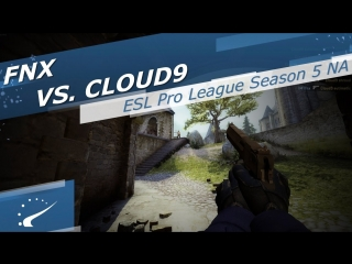 fnx vs. Cloud9 @ CS:GO ESL Pro League Season 5 North America