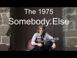 Somebody Else - The 1975 Cover