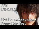 Final Fantasy 15 Lite Mode PS4 Pro vs Xbox One X Frame Rate Test