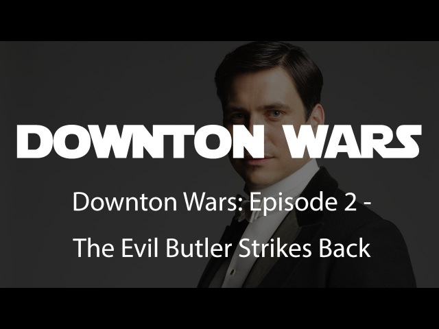 Downton Wars: Episode 2 - The Evil Butler Strikes Back