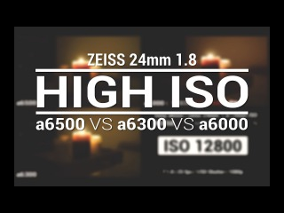 Sony a6500 vs a6300 vs a6000 with Zeiss 24mm 1.8 | HIGH ISO | Extreme LOW LIGHT | Noise Comparison