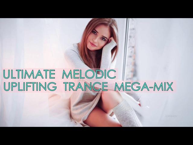 ULTIMATE Uplifting Trance Mega-Mix [March Top 25]