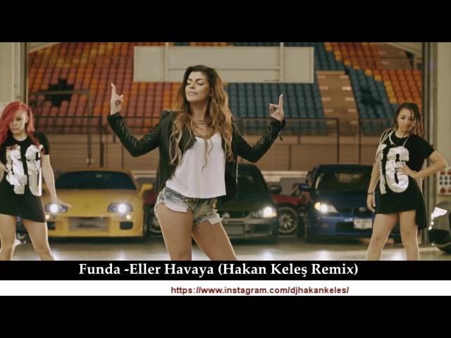 Dj Şahin Feat Funda - Eller Havaya (Hakan Keleş Remix)