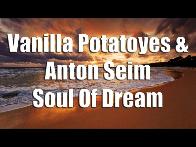 Vanilla Potatoyes Anton Seim - Soul Of Dream (2017)