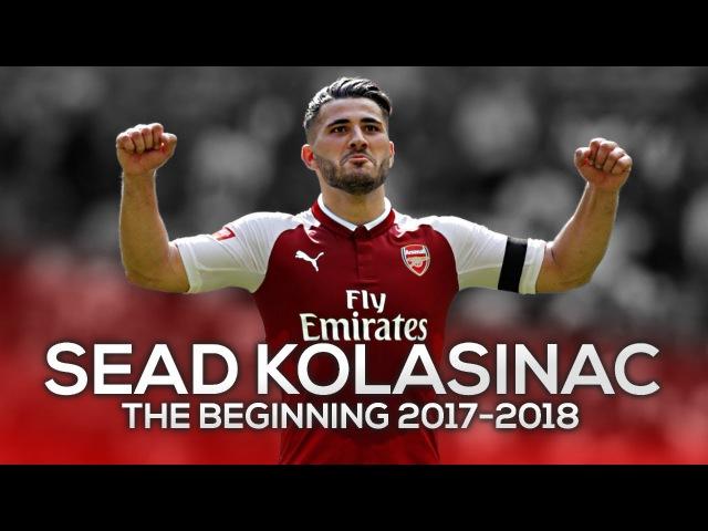Sead Kolasinac 2017 - The Beginning - Crazy Skills, Goals, Tackles Assists 2017/18 HD