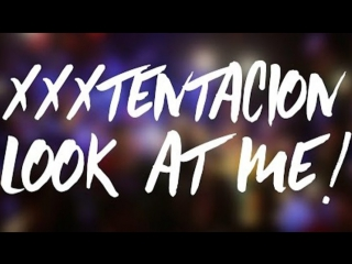 XXXTentcion - Look at me!