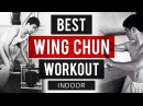 5 Best Wing Chun Workouts And Training Exercises