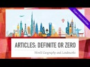 Definite Article or Zero Article World Geography Landmarks Interesting fascinating ESL video