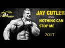 JAY CUTLER - NOTHING CAN STOP ME | 2017 | BODYBUILDING MOTIVATION 2017 | JAY CUTLER MOTIVATION 2017