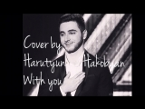 Harutyun Hakobyan-With you (с тобой) Cover (Егор Сесарев)