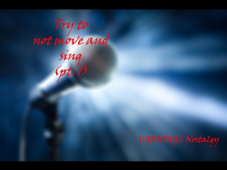 Try to not move and sing (part #1)