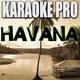 Karaoke Pro - Havana (Originally Performed by Camila Cabello & Young Thug)