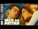Ullu Ka Pattha Full Video Song Jagga Jasoos Ranbir Katrina Pritam Amitabh B Arijit Singh