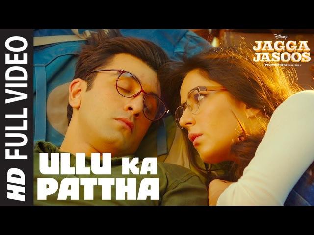 Ullu Ka Pattha Full Video Song | Jagga Jasoos | Ranbir Katrina | Pritam Amitabh B Arijit Singh
