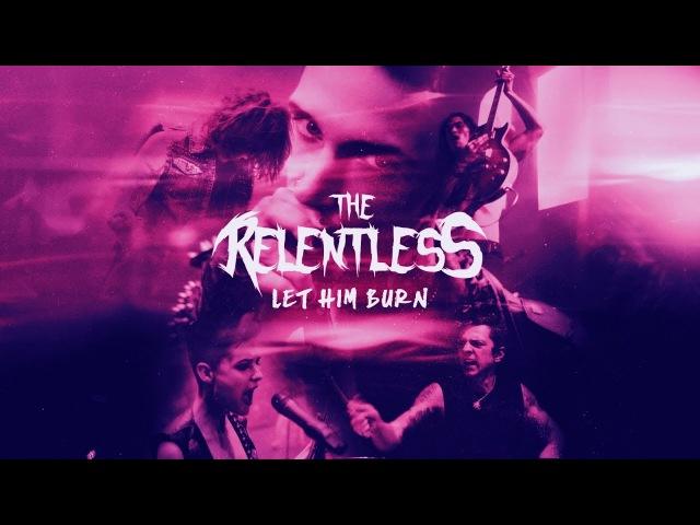 THE RELENTLESS - Let Him Burn