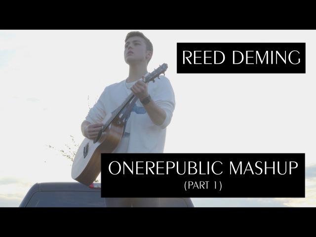 OneRepublic Mashup - Reed Deming (Part 1)
