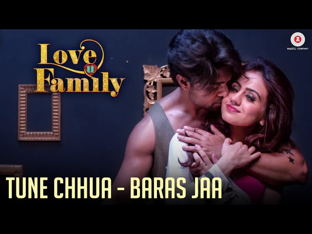Tune Chhua Baras Jaa Love U Family Salman Yusuff Khan Aksha Pardasany Kashyap