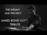 007 (James Bond) Tribute  Tushar Lall  The Indian Jam Project