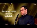 Hacı Şahin - İnsanın ruhu ləzzət aşiqidir