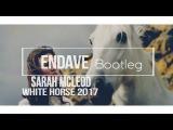 Sarah McLeod - White Horse (endave Bootleg)2017