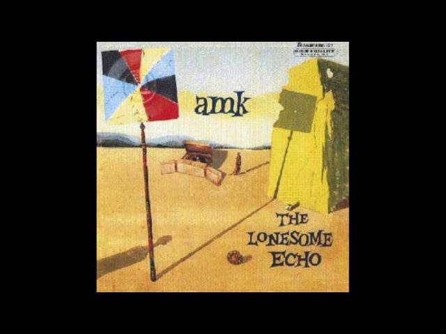 AMK - The Lonesome Echo (Full Album)