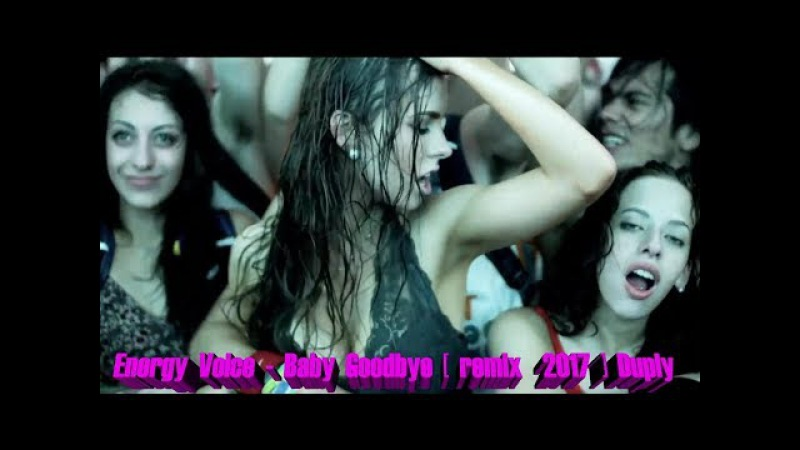 Energy Voice - Baby Goodbye [ Remix 2017 ] Duply