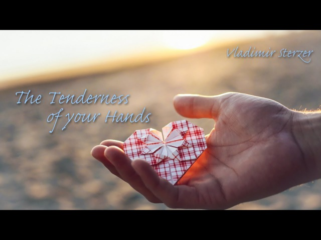 The tenderness of your hands. Love is very beautiful music. Vladimir Sterzer